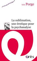 Couverture du livre « La sublimation » de Erik Porge aux éditions Eres