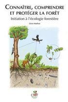 Couverture du livre « Connaître, comprendre et protéger la forêt ; initiation à l'écologie forestière » de Leon Mathot aux éditions Idf