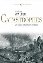 Couverture du livre « Catastrophes ; une histoire culturelle XVI-XXI siècle » de Francois Walter aux éditions Seuil