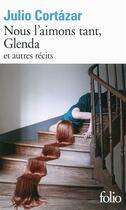 Couverture du livre « Nous l'aimons tant, Glenda et autres récits » de Julio Cortazar aux éditions Gallimard