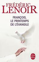 Couverture du livre « François, le printemps de l'évangile » de Frederic Lenoir aux éditions Lgf
