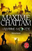 Couverture du livre « Autre-monde t.6 ; Neverland » de Maxime Chattam aux éditions Lgf