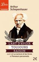 Couverture du livre « L'art d'avoir toujours raison ; la lecture et les livres ; penseurs personnels » de Arthur Schopenhauer aux éditions J'ai Lu