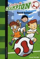 Couverture du livre « Graine de champion t.2 ; sacré buteur ! » de Didier Balicevic et Lionel Wengler aux éditions Bayard Jeunesse