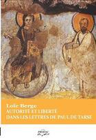 Couverture du livre « Autorité et liberté dans les lettres de Paul de Tarse » de Loic Berge aux éditions Profac