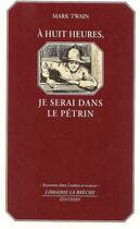 Couverture du livre « À huit heures, je serai dans le pétrin » de Mark Twain aux éditions Editions La Breche