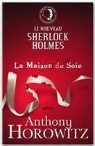 Couverture du livre « Sherlock Holmes ; la maison de soie » de Anthony Horowitz aux éditions Hachette Romans