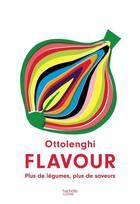 Couverture du livre « Flavour ; plus de légumes, plus de saveurs » de Yotam Ottolenghi aux éditions Hachette Pratique