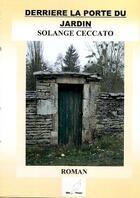 Couverture du livre « Derrière la porte du jardin » de Solange Ceccato aux éditions Mille Plumes