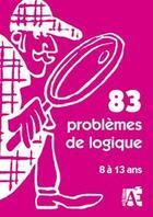 Couverture du livre « 83 problèmes de logique ; 8 à 13 ans » de J. B. Schneider aux éditions Acces