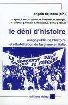Couverture du livre « Le déni d'histoire ; usage public de l'histoire et réhabilitation du fascisme en Italie » de Angelo Del Boca aux éditions Delga