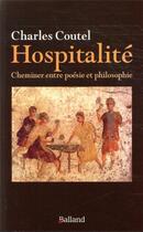 Couverture du livre « Le sens de l'hospitalité ; cheminer entre poésie et philosophie » de Charles Coutel aux éditions Balland