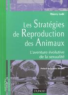 Couverture du livre « Les Strategies De Reproduction Des Animaux ; L'Aventure Evolutive De La Sexualite ; 1e Edition 2001 » de Thierry Lode aux éditions Dunod