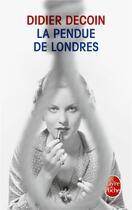 Couverture du livre « La pendue de Londres » de Didier Decoin aux éditions Lgf