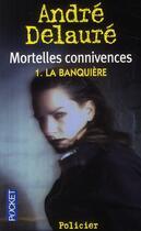 Couverture du livre « Mortelles connivences t.1 ; la banquière » de Andre Delaure aux éditions Pocket