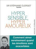 Couverture du livre « Hypersensible, hyperamoureux » de Stephane Clerget aux éditions La Musardine