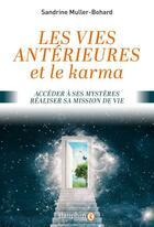 Couverture du livre « Les vies antérieures et le karma ; accéder à ses mystères, réaliser sa mission de vie » de Sandrine Muller-Bohard aux éditions Dauphin