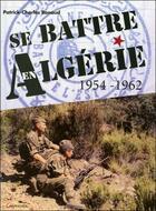 Couverture du livre « Se battre en Algérie 1954-1962 » de Renaud Patrick-Charl aux éditions Grancher