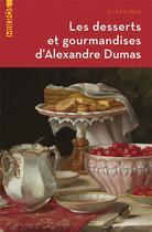 Couverture du livre « Les desserts et gourmandises d'Alexandre Dumas » de Alexandre Dumas aux éditions Editions De L'aube
