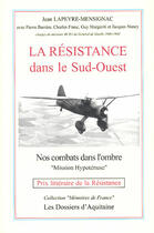 Couverture du livre « La résistance dans le sud-ouest ; nos combats dans l'ombre » de Jean Lapeyre-Mensignac aux éditions Dossiers D'aquitaine