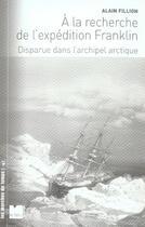 Couverture du livre « À la recherche de l'expédition franklin disparue dans l'archipel arctique » de Alain Fillion aux éditions Felin