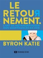 Couverture du livre « Le retournement ; l'art de métamorphoser nos souffrances en joie » de Byron Katie aux éditions Synchronique