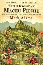 Couverture du livre « Turn Right at Machu Picchu » de Mark Adams aux éditions Penguin Group Us