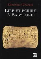 Couverture du livre « Lire et écrire à Babylone » de Dominique Charpin aux éditions Puf
