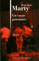 Couverture du livre « Un coeur portuaire » de Jean-Luc Marty aux éditions Julliard