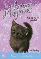 Couverture du livre « Les chatons magiques T.13 ; une photo parfaite » de Sue Bentley aux éditions Pocket Jeunesse