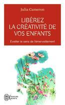 Couverture du livre « Libérez la créativité de vos enfants ; éveiller le sens de l'émerveillement » de Julia Cameron aux éditions J'ai Lu