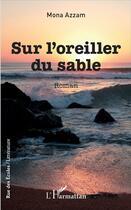 Couverture du livre « Sur l'oreiller du sable » de Mona Azzam aux éditions L'harmattan