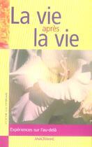 Couverture du livre « La Vie Apres La Vie ; Experiences Sur L'Au-Dela » de D Scott Rogo aux éditions Anagramme