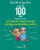Couverture du livre « Le défi des 100 jours ! ; cahier d'exercices pour réinventer sa façon de manger et pratiquer une alimentation consciente » de Lilou Mace et Jym Mace aux éditions Tredaniel