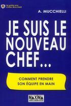 Couverture du livre « Je Suis Le Nouveau Chef ... » de Alex Mucchielli aux éditions Maxima Laurent Du Mesnil