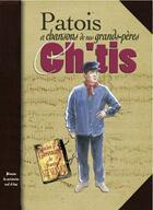 Couverture du livre « Ch'Tis Patois Et Chansons De Nos Grands Peres » de Jeanine Stievenard aux éditions Communication Presse Edition