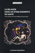 Couverture du livre « La religion dans les établissements de santé » de Francois Vialla et Vincente Fortier aux éditions Les Etudes Hospitalieres