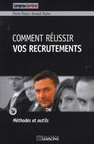 Couverture du livre « Comment Reussir Vos Recrutements » de Pierre Pastor aux éditions Liaisons