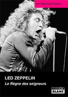 Couverture du livre « Led Zeppelin ; le règne des seigneurs » de Jean-Marie Vandersmissen aux éditions Camion Blanc