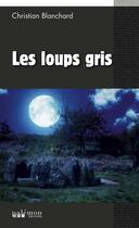 Couverture du livre « Les loups gris » de Christian Blanchard aux éditions Palemon