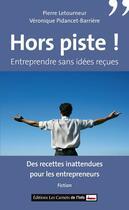 Couverture du livre « Hors piste ; entreprendre sans idées reçues » de John Melcion aux éditions Carnets De L'info