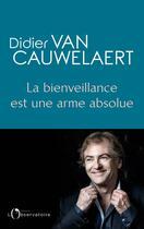 Couverture du livre « La bienveillance est une arme absolue » de Didier Van Cauwelaert aux éditions L'observatoire