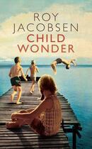 Couverture du livre « Child Wonder » de Roy Jacobsen aux éditions Quercus Publishing Digital