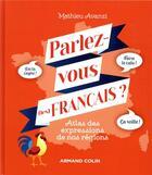 Couverture du livre « Parlez-vous (les) français ? ; atlas des expressions de nos régions » de Mathieu Avanzi aux éditions Armand Colin