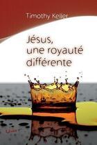 Couverture du livre « Jésus ; une royauté différente » de Timothy Keller aux éditions Editions Cle