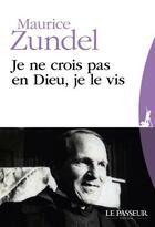 Couverture du livre « Je ne crois pas en Dieu, je le vis » de Maurice Zundel aux éditions Le Passeur