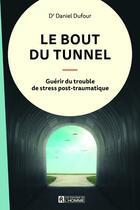 Couverture du livre « Le bout du tunnel ; guérir du trouble de stress post-traumatique » de Daniel Dufour aux éditions Editions De L'homme