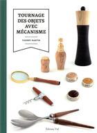 Couverture du livre « Tournage des objets avec mécanismes » de Thierry Martin aux éditions Editions Vial