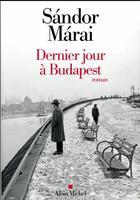 Couverture du livre « Dernier jour à Budapest » de Sandor Marai aux éditions Albin Michel