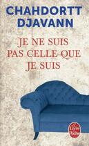 Couverture du livre « Je ne suis pas celle que je suis » de Chahdortt Djavann aux éditions Lgf